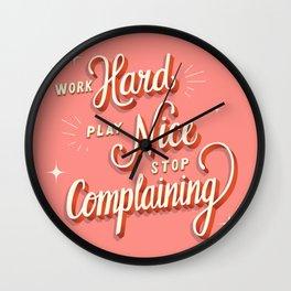 Work Hard, Play Nice, Stop Complaining - Good Advice Wall Clock