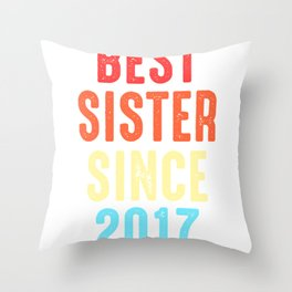Sister Gift Best Since 2017 Sibling Sis Present Throw Pillow