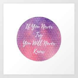 If you never try, you will never know Art Print