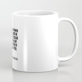 I look to a day when people will not be judged by the color of their skin Coffee Mug