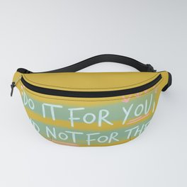 """Do It For You and Not for Them"" Quote Design Fanny Pack"