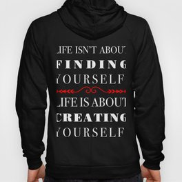 Life isn't about Finding Yourself. Life is About Creating Yourself. Black and Red Hoody