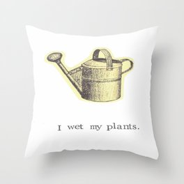 I Wet My Plants Throw Pillow