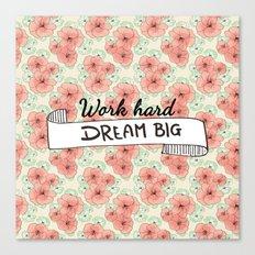 Work Hard Dream Big Canvas Print