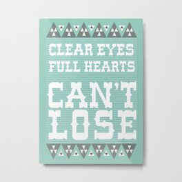 Clear Eyes Full Heart Can't Lose Metal Print