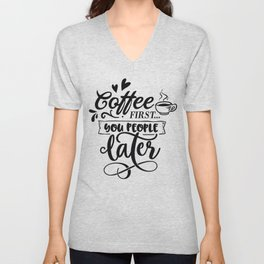 Coffee first you people later - Funny hand drawn quotes illustration. Funny humor. Life sayings Unisex V-Neck