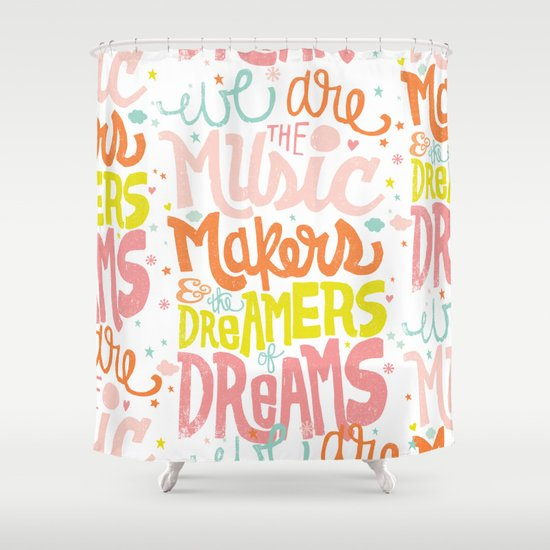 WE ARE THE MUSIC MAKERS Shower Curtain