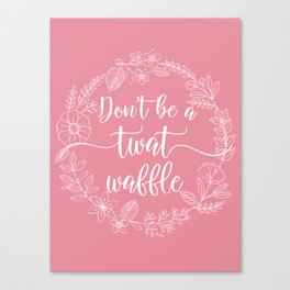 DON'T BE A TWATWAFFLE - Sweary Floral Wreath Canvas Print