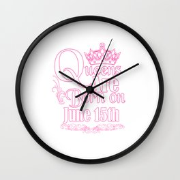 Queens Are Born On June 15th Funny Birthday Wall Clock