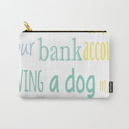Having A Dog Makes You Rich Carry-All Pouch