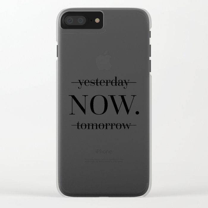 NOW Motivational Quote Clear iPhone Case