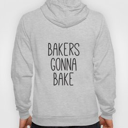 Bakers Gonna Bake, Kitchen Signs, 11 x 14 Print, Instant Art, Monochrome Print, Kitchen Decor Hoody