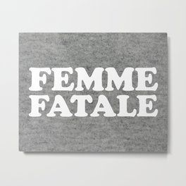 Femme Fatale Quote Metal Print