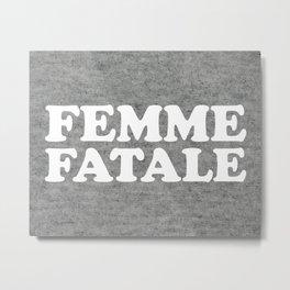 Femme Fatale Quote Metal Print
