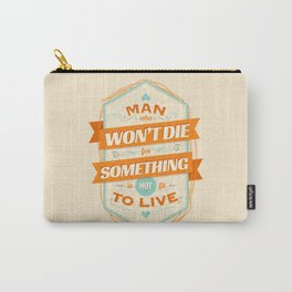 A MAN WHO WON'T DIE FOR SOMETHING IS NOT FIT TO LIVE Carry-All Pouch