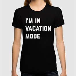 Vacation Mode Funny Quote T-shirt
