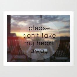 Please Don't Take My Heart Away Art Print