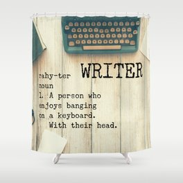 Writer - rahy-ter - 1. A person who enjoys banging on a keyboard. With their head. Shower Curtain