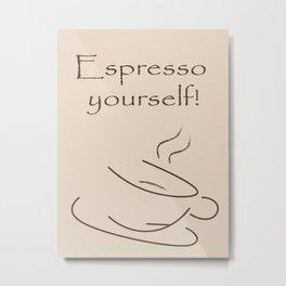 Coffee - Espresso Yourself Metal Print