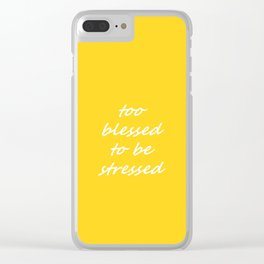 too blessed to be stressed - yellow Clear iPhone Case