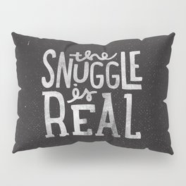 Snuggle is real - black Pillow Sham