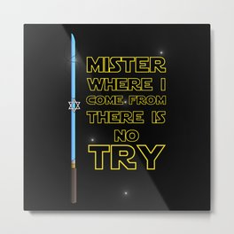Where I come from there is No Try Metal Print