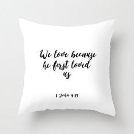 Scripture Art,Bible Cover,1 JOHN 4:19 We Love Because He First Loved Us,Bible Verse,Home Decor, Throw Pillow