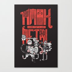 Amok and Totally Metal Canvas Print