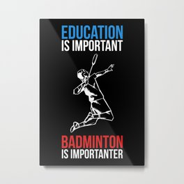 Education Is Important Badminton Is Importanter Metal Print