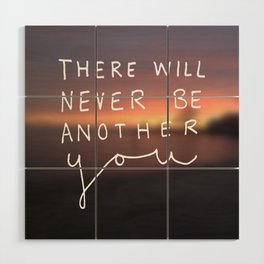 There Will Never Be Another You Wood Wall Art