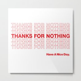 THANKS FOR NOTHING. Metal Print