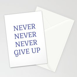 NEVER NEVER NEVER GIVE UP Stationery Cards