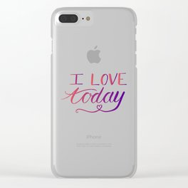 Positive quotes - I love today Clear iPhone Case