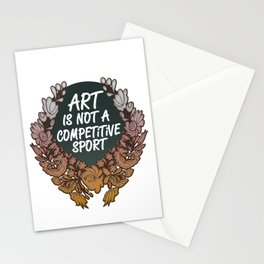 Art is Not A Competitive Sport Stationery Cards