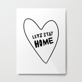 Let's stay home - black and white - hand lettering Metal Print