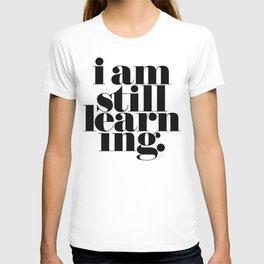 I Am Still Learning. (tee) T-shirt