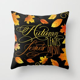 Autumn Leaves, Jesus Doesn't Funny Fall Quote Throw Pillow