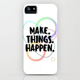 Make. Things. Happen. - Motivational - Inspirational iPhone Case
