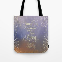 Laughter comes from living. Shatter Me Tote Bag