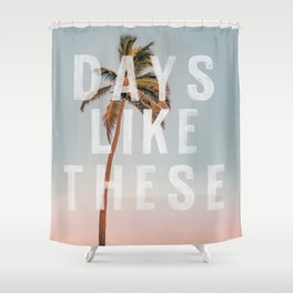 Days Like These Shower Curtain