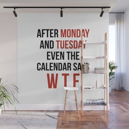 After Monday and Tuesday Even The Calendar Says WTF Wall Mural