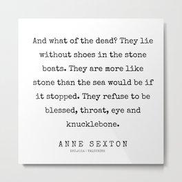 46       200220   Anne Sexton Quotes   Anne Sexton Poems Metal Print