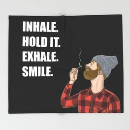 Inhale. Hold. Exhale. Smile. | Weed Lover Story  Throw Blanket