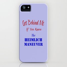 Get Behind Me If You Know The Heimlich Maneuver T - Shirt and most products iPhone Case