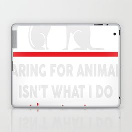 Caring for animals isnt what i do Its who i am Laptop & iPad Skin