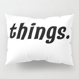 things. Pillow Sham