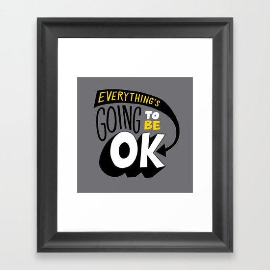 Everything's going to be OK. Framed Art Print