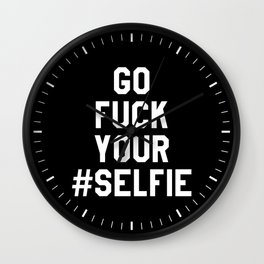 GO FUCK YOUR SELFIE (Black & White) Wall Clock