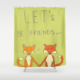 Let's Be Friends Shower Curtain