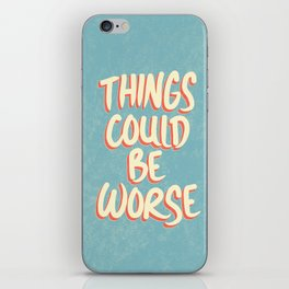 Things could be worse iPhone Skin